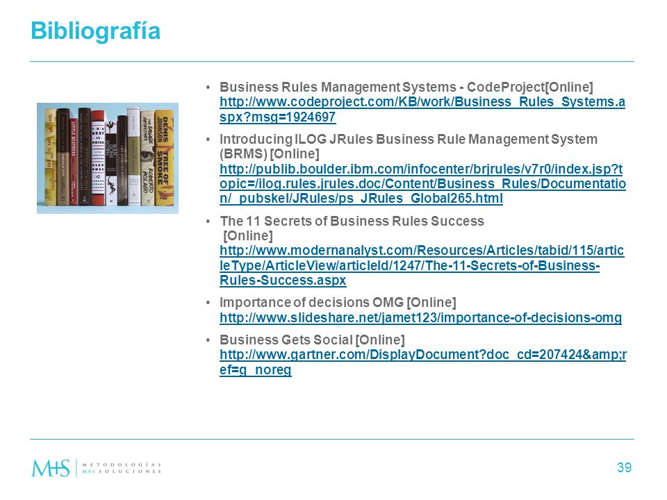 Bibliografía Business Rules Management Systems - CodeProject[Online] http://www.codeproject.com/KB/work/Business_Rules_Systems.aspx msg=1924697.